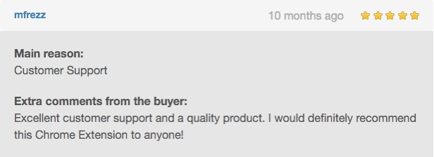 Excellent customer support and a quality product. I would definitely recommend this Chrome Extension to anyone!